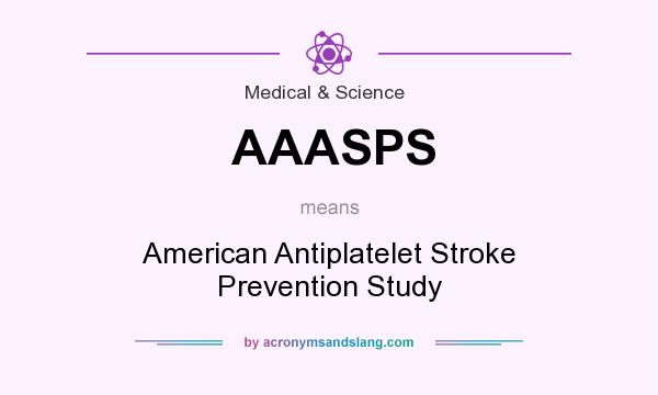 What does AAASPS mean? It stands for American Antiplatelet Stroke Prevention Study