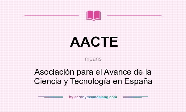 What does AACTE mean? It stands for Asociación para el Avance de la Ciencia y Tecnología en España