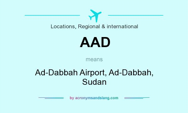 What does AAD mean? It stands for Ad-Dabbah Airport, Ad-Dabbah, Sudan