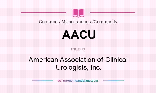 What does AACU mean? It stands for American Association of Clinical Urologists, Inc.
