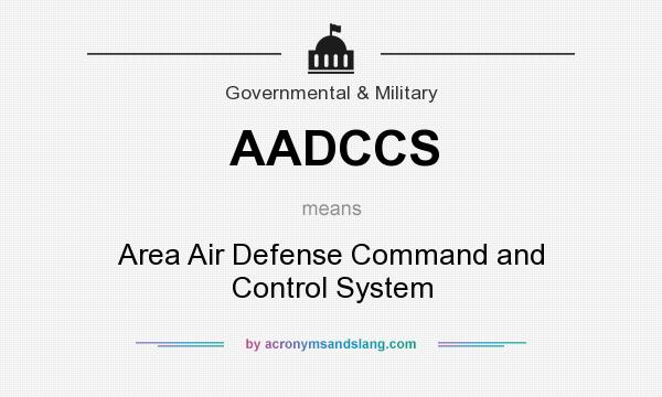 What does AADCCS mean? It stands for Area Air Defense Command and Control System