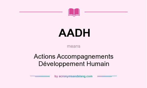What does AADH mean? It stands for Actions Accompagnements Développement Humain