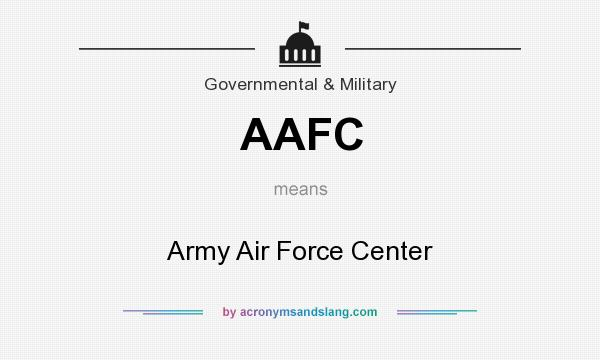 What does AAFC mean? It stands for Army Air Force Center