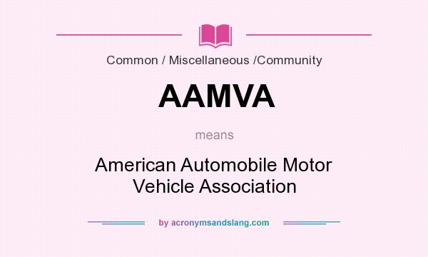 What does AAMVA mean? It stands for American Automobile Motor Vehicle Association