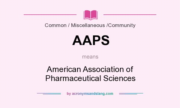 What does AAPS mean? It stands for American Association of Pharmaceutical Sciences