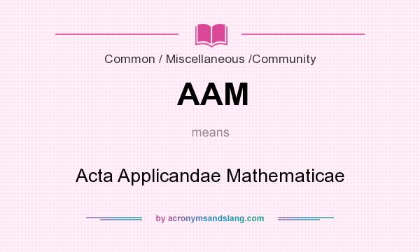 What does AAM mean? It stands for Acta Applicandae Mathematicae