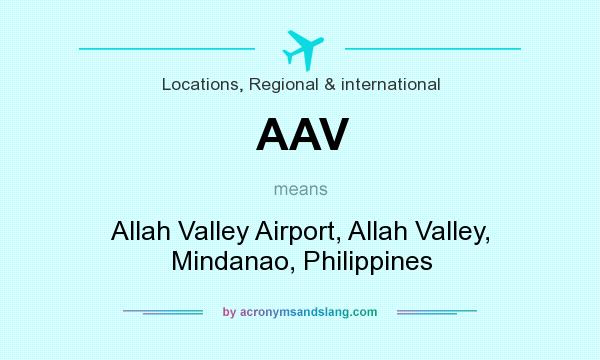 What does AAV mean? It stands for Allah Valley Airport, Allah Valley, Mindanao, Philippines