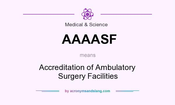 What does AAAASF mean? It stands for Accreditation of Ambulatory Surgery Facilities