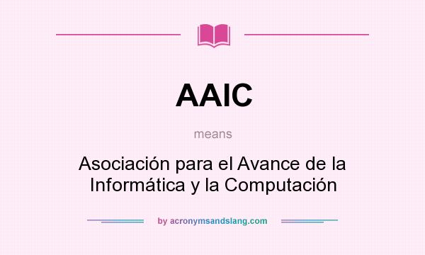 What does AAIC mean? It stands for Asociación para el Avance de la Informática y la Computación