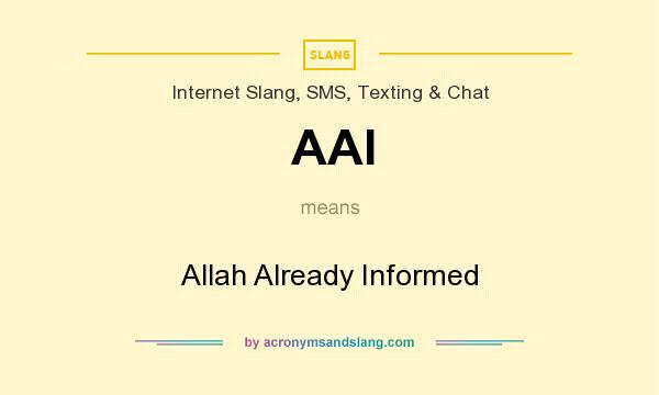 What does AAI mean? It stands for Allah Already Informed