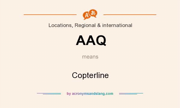 What does AAQ mean? It stands for Copterline