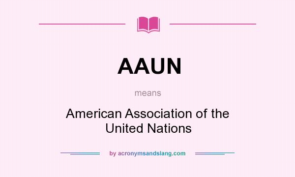 What does AAUN mean? It stands for American Association of the United Nations