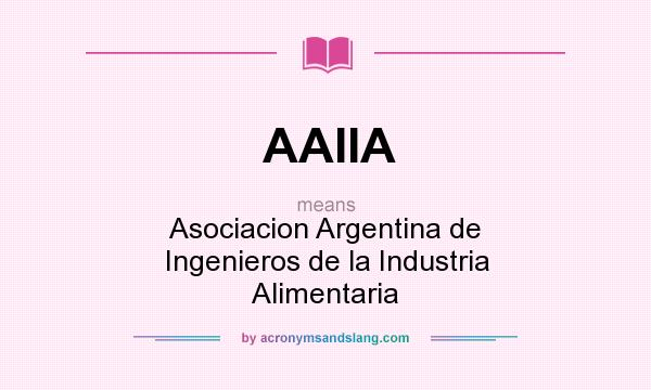 What does AAIIA mean? It stands for Asociacion Argentina de Ingenieros de la Industria Alimentaria