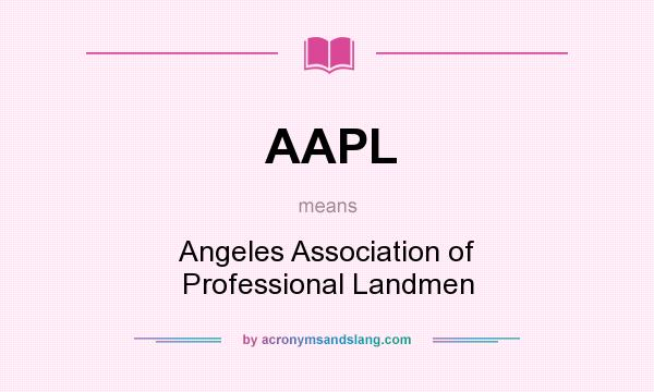 What does AAPL mean? It stands for Angeles Association of Professional Landmen
