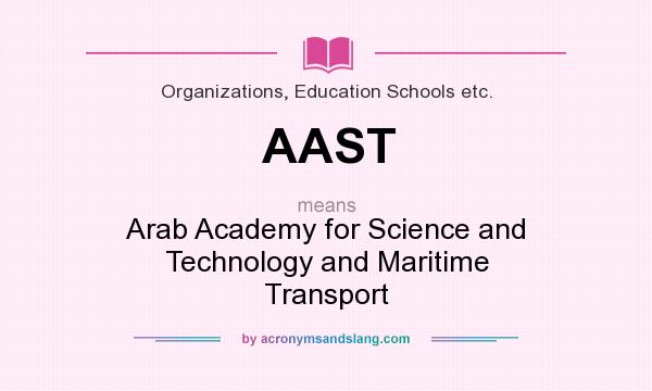 What does AAST mean? It stands for Arab Academy for Science and Technology and Maritime Transport
