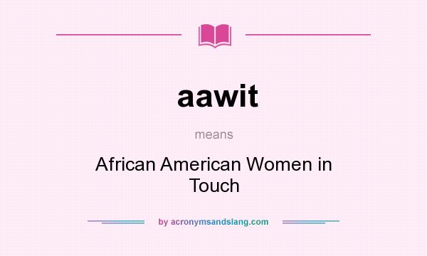 What does aawit mean? It stands for African American Women in Touch