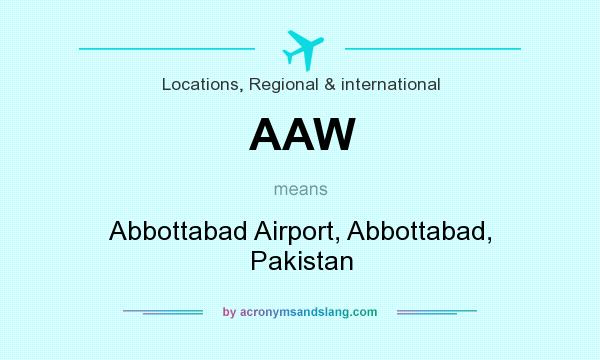 What does AAW mean? It stands for Abbottabad Airport, Abbottabad, Pakistan