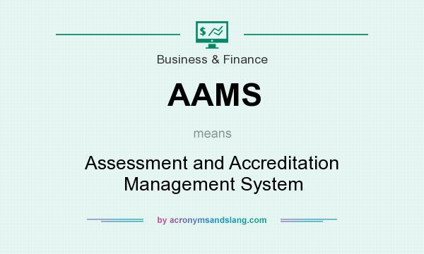 What does AAMS mean? It stands for Assessment and Accreditation Management System