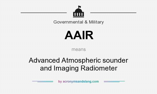 What does AAIR mean? It stands for Advanced Atmospheric sounder and Imaging Radiometer