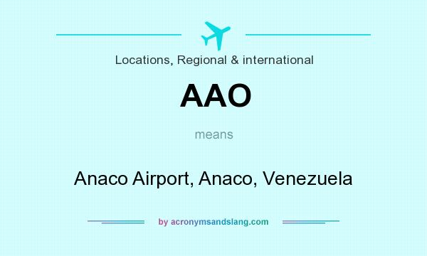 What does AAO mean? It stands for Anaco Airport, Anaco, Venezuela