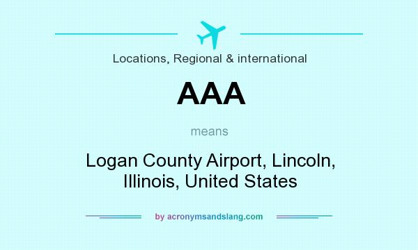 What does AAA mean? It stands for Logan County Airport, Lincoln, Illinois, United States