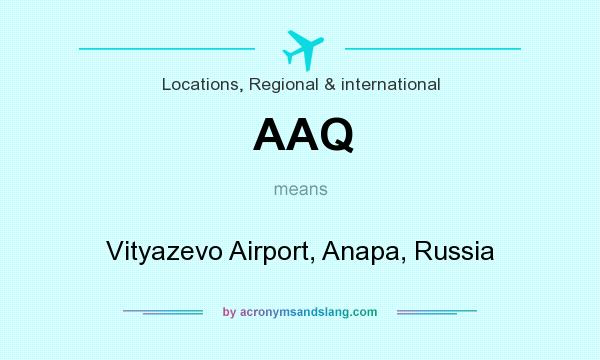 What does AAQ mean? It stands for Vityazevo Airport, Anapa, Russia
