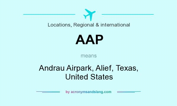 What does AAP mean? It stands for Andrau Airpark, Alief, Texas, United States