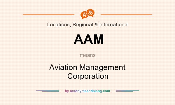 What does AAM mean? It stands for Aviation Management Corporation
