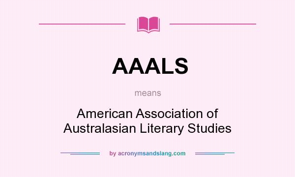 What does AAALS mean? It stands for American Association of Australasian Literary Studies