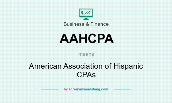 What does AAHCPA mean? It stands for American Association of Hispanic CPAs
