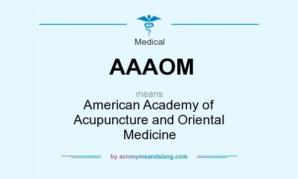 What does AAAOM mean? It stands for American Academy of Acupuncture and Oriental Medicine