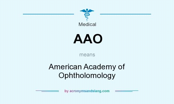 What does AAO mean? It stands for American Academy of Ophtholomology