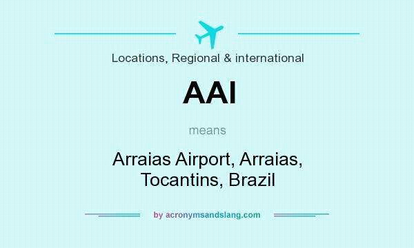 What does AAI mean? It stands for Arraias Airport, Arraias, Tocantins, Brazil