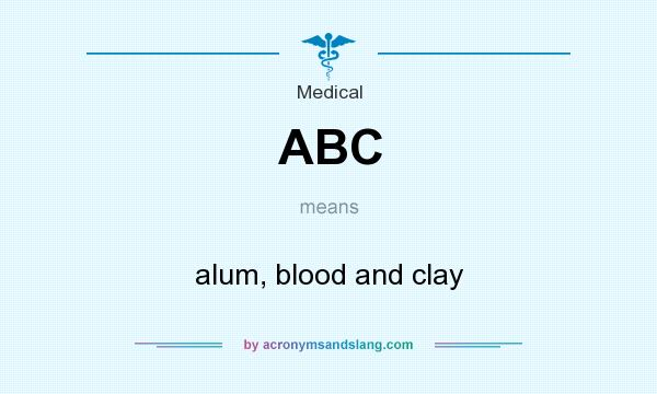 What does ABC mean? It stands for alum, blood and clay