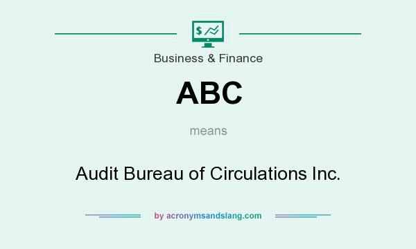 What does ABC mean? It stands for Audit Bureau of Circulations Inc.
