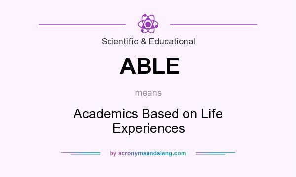 What does ABLE mean? It stands for Academics Based on Life Experiences