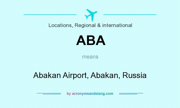 What does ABA mean? It stands for Abakan Airport, Abakan, Russia