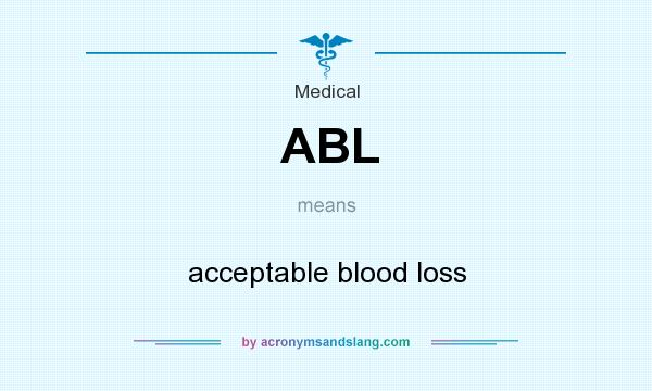 What does ABL mean? It stands for acceptable blood loss