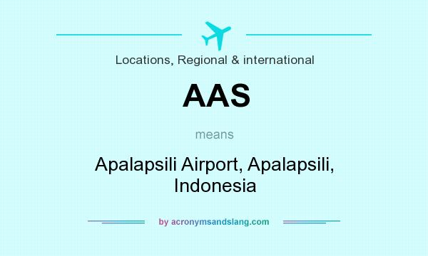 What does AAS mean? It stands for Apalapsili Airport, Apalapsili, Indonesia