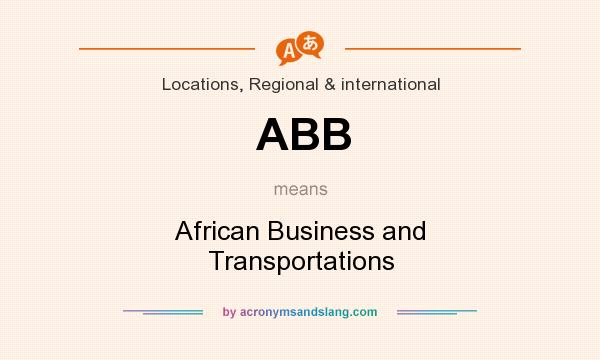 What does ABB mean? It stands for African Business and Transportations