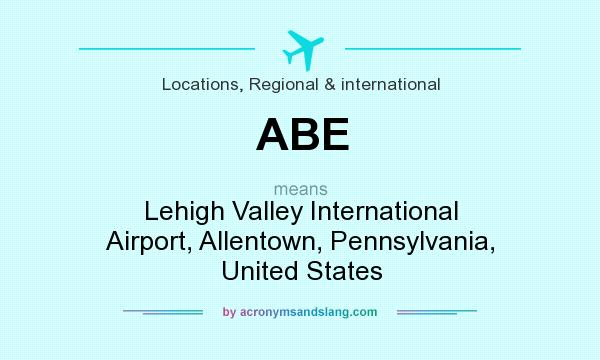 What does ABE mean? It stands for Lehigh Valley International Airport, Allentown, Pennsylvania, United States