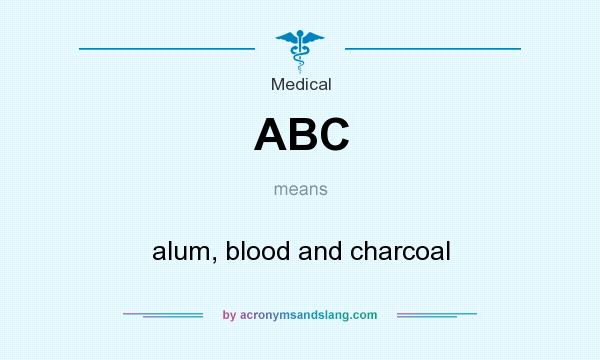 What does ABC mean? It stands for alum, blood and charcoal
