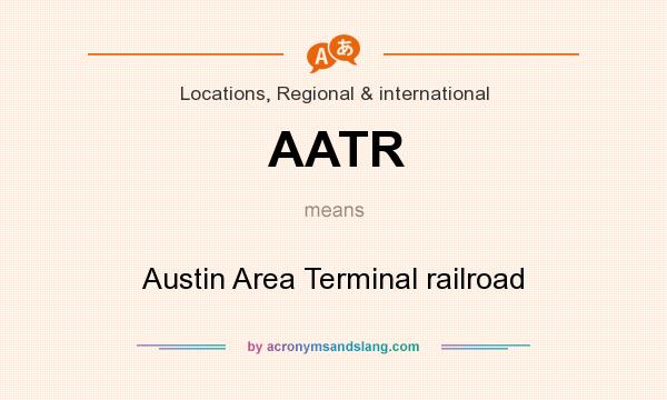 What does AATR mean? It stands for Austin Area Terminal railroad
