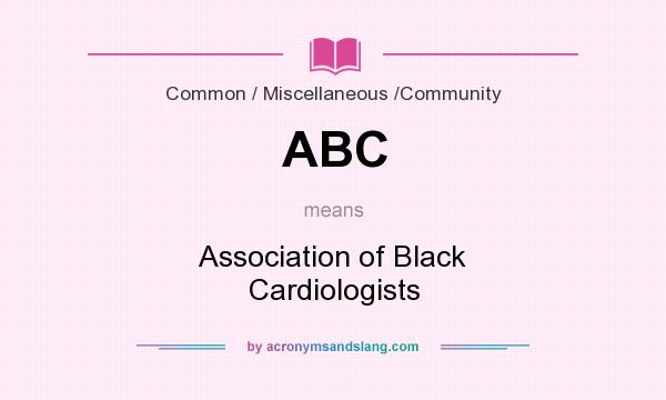 What does ABC mean? It stands for Association of Black Cardiologists