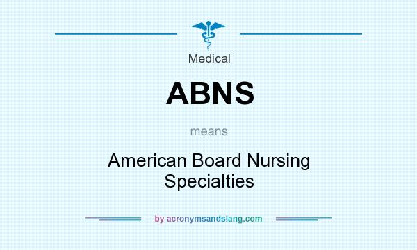 What does ABNS mean? It stands for American Board Nursing Specialties