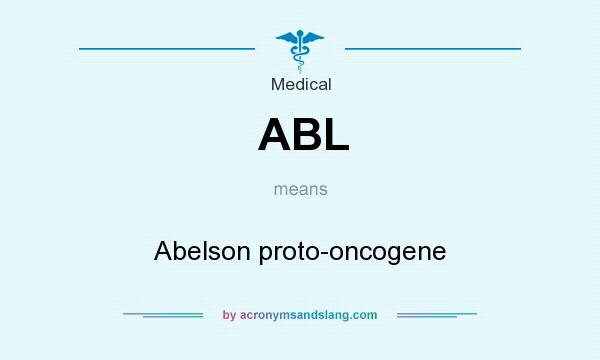 What does ABL mean? It stands for Abelson proto-oncogene