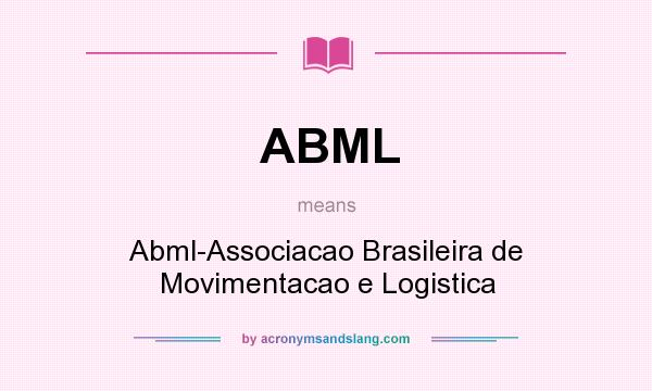 What does ABML mean? It stands for Abml-Associacao Brasileira de Movimentacao e Logistica