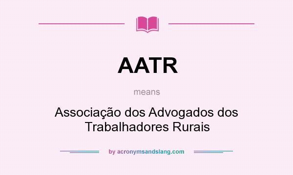 What does AATR mean? It stands for Associação dos Advogados dos Trabalhadores Rurais