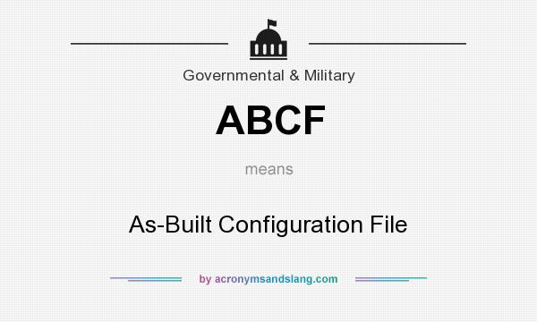 What does ABCF mean? It stands for As-Built Configuration File