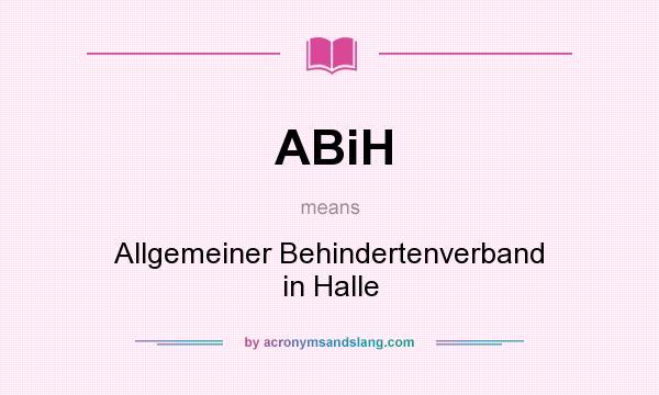 What does ABiH mean? It stands for Allgemeiner Behindertenverband in Halle